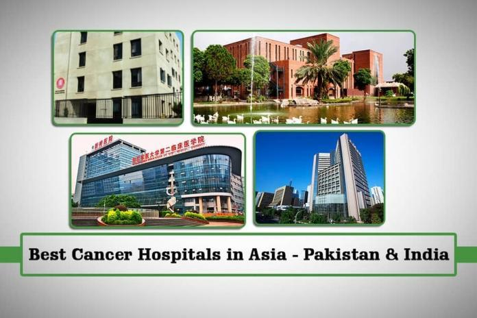 Best cancer hospitals in Asia, best cancer hospitals in India, best cancer hospitals in Pakistan, top 5 cancer centers, best hospitals in the world