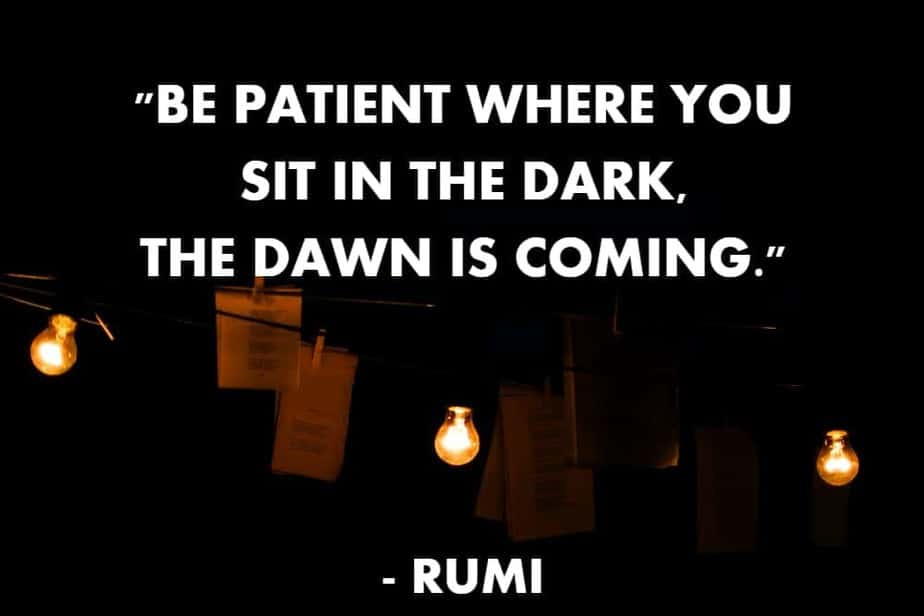 rumi quotes, be patient, the dawn is coming, positive, optimism, motivational quotes, self love, love, sad, happiness