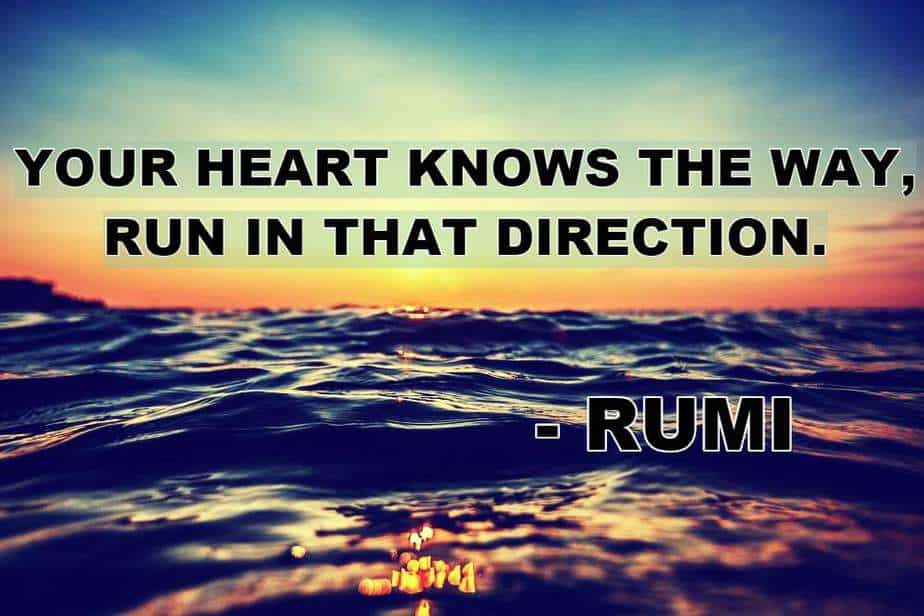 Rumi quotes, love, life, your heart knows, follow your heart, sufism, self love